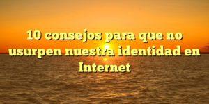 10 consejos para que no usurpen nuestra identidad en Internet
