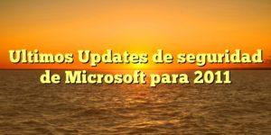 Ultimos Updates de seguridad de Microsoft para 2011